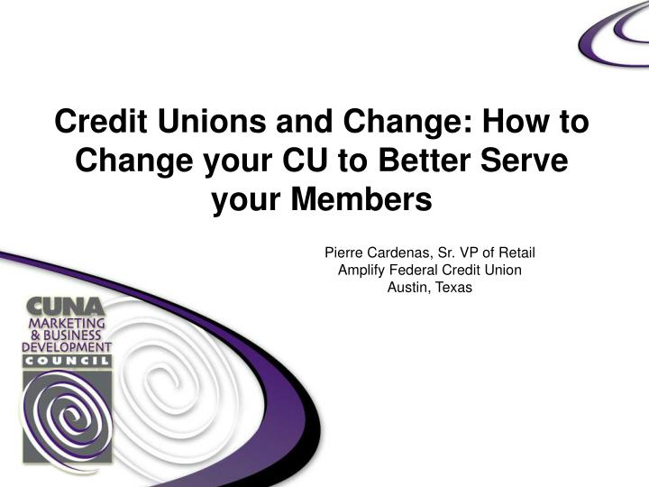 credit unions and change how to change your cu to better serve your members n.