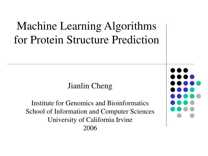 PPT - Machine Learning Algorithms for Protein Structure