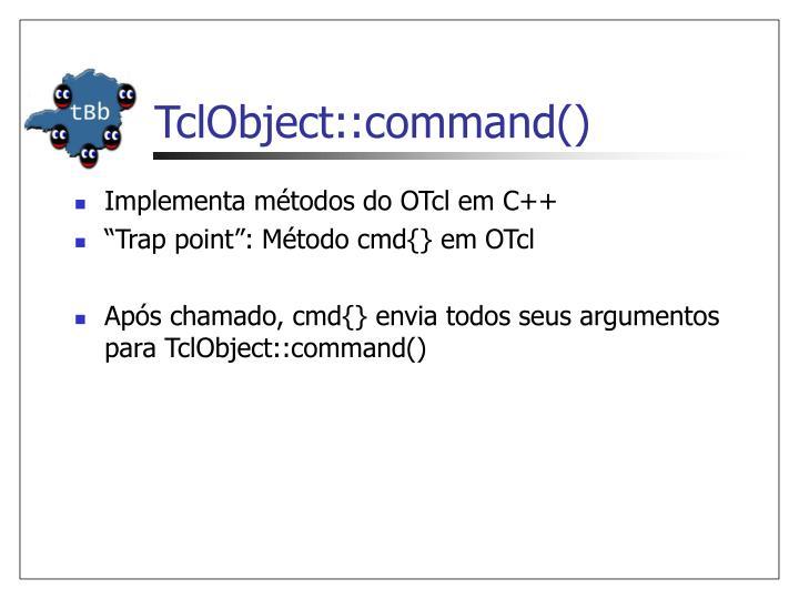 TclObject::command()