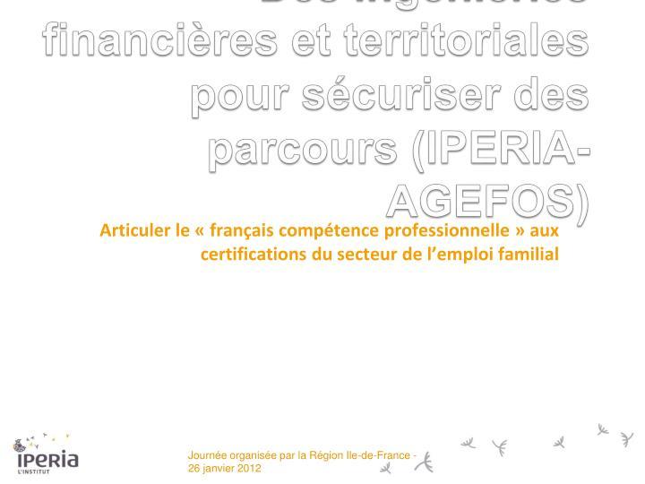 Des ingénieries financières et territoriales pour sécuriser des parcours (IPERIA-AGEFOS)