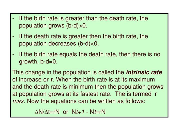 If the birth rate is greater than the death rate, the population grows (b-d)>0.