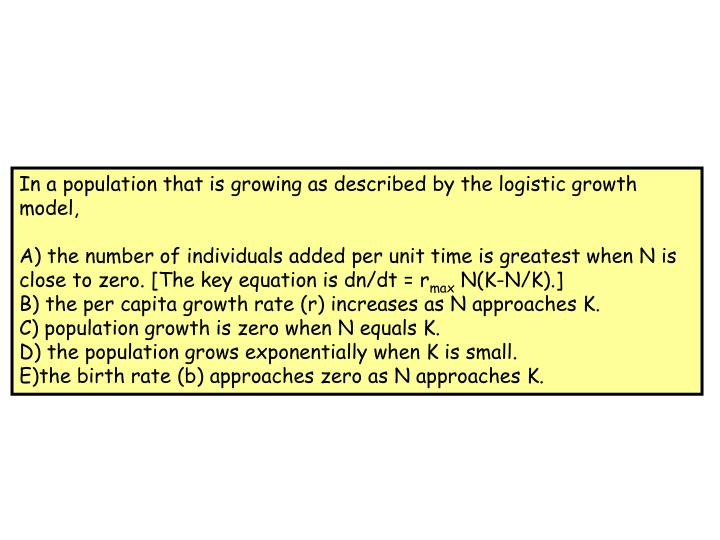 In a population that is growing as described by the logistic growth model,