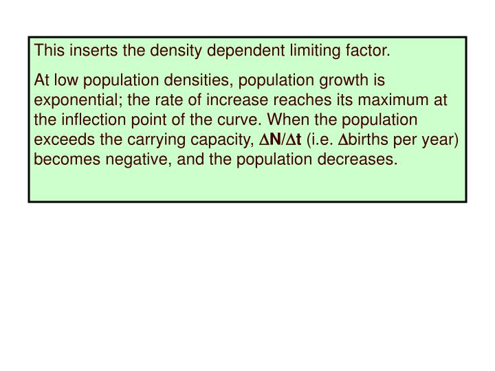This inserts the density dependent limiting factor.