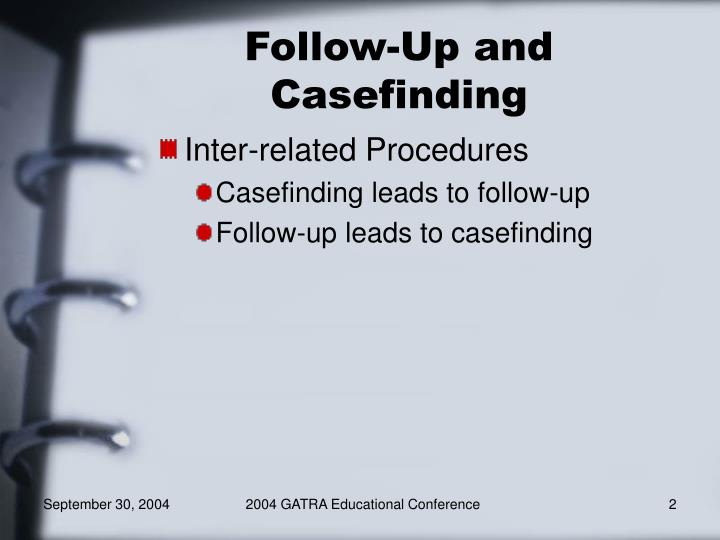 Follow up and casefinding