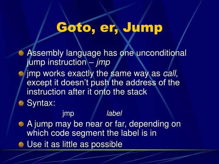 Goto, er, Jump