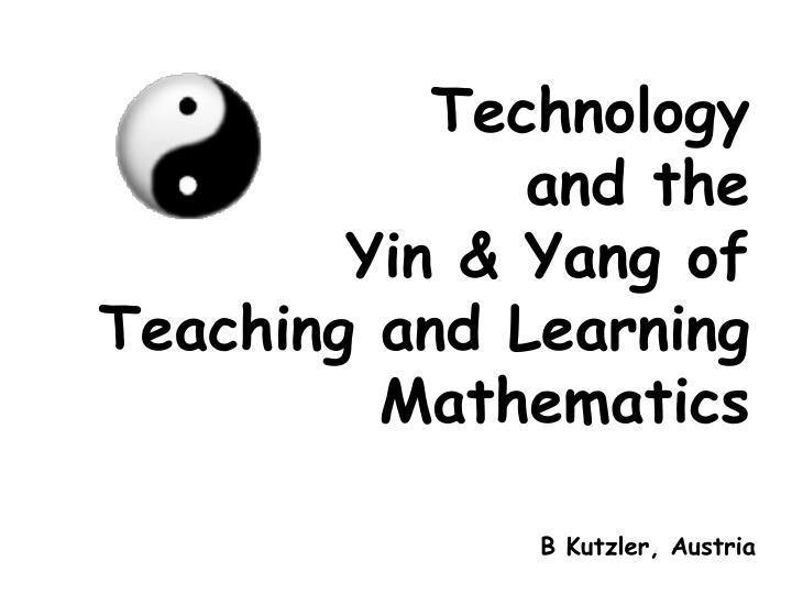 technology and the yin yang of teaching and learning mathematics n.