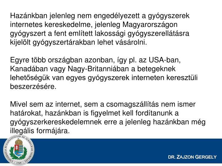 Hazánkban jelenleg nem engedélyezett a gyógyszerek internetes kereskedelme, jelenleg Magyarországon gyógyszert a fent említett lakossági gyógyszerellátásra kijelölt gyógyszertárakban lehet vásárolni.