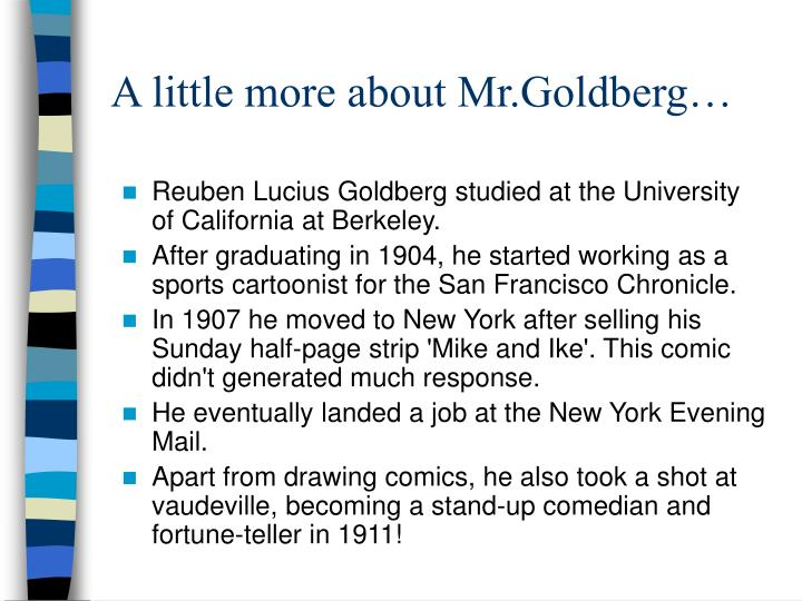 A little more about Mr.Goldberg…