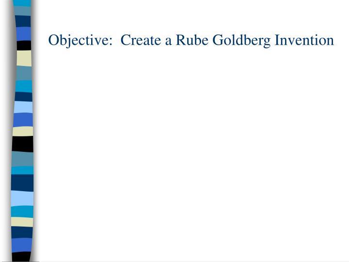 Objective create a rube goldberg invention