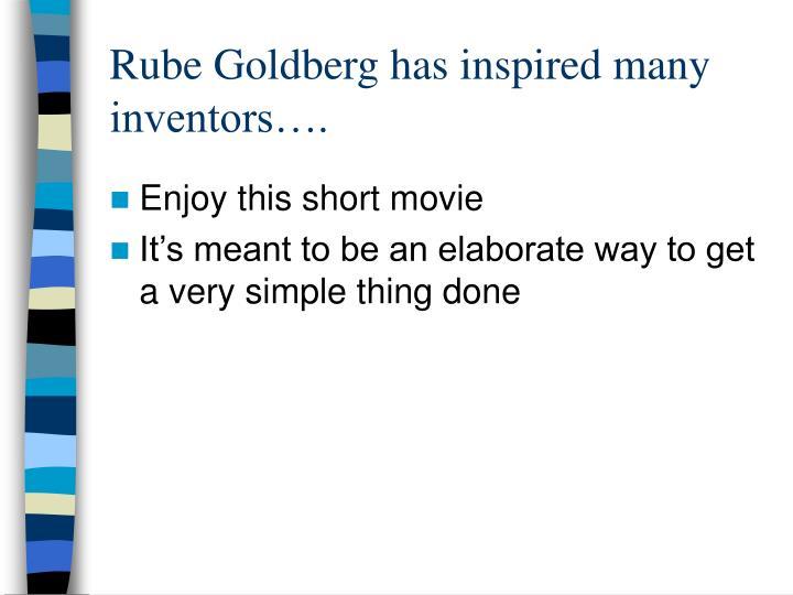 Rube Goldberg has inspired many inventors….
