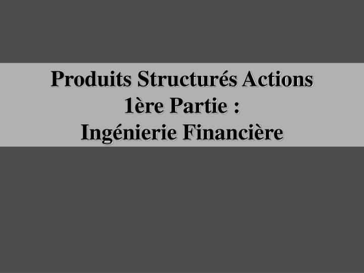 Produits structur s actions 1 re partie ing nierie financi re