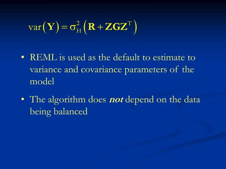 REML is used as the default to estimate to variance and covariance parameters of the model