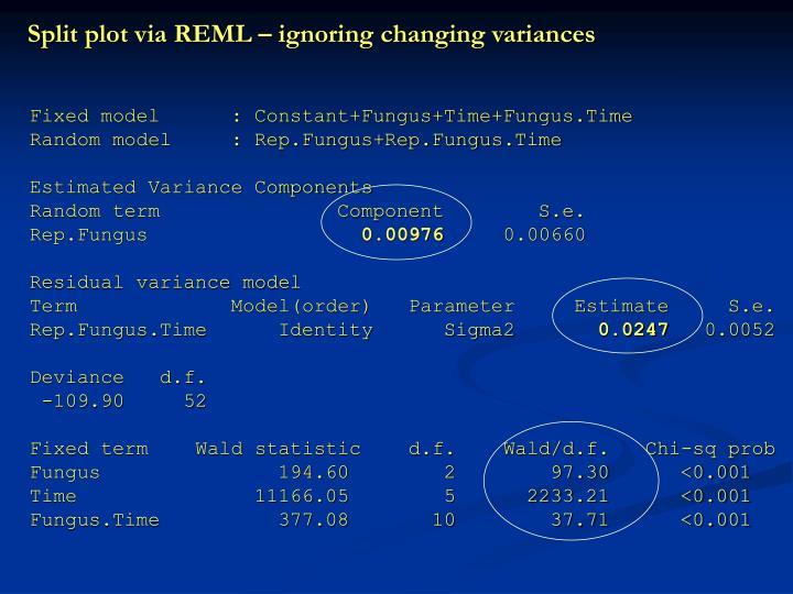 Split plot via REML – ignoring changing variances
