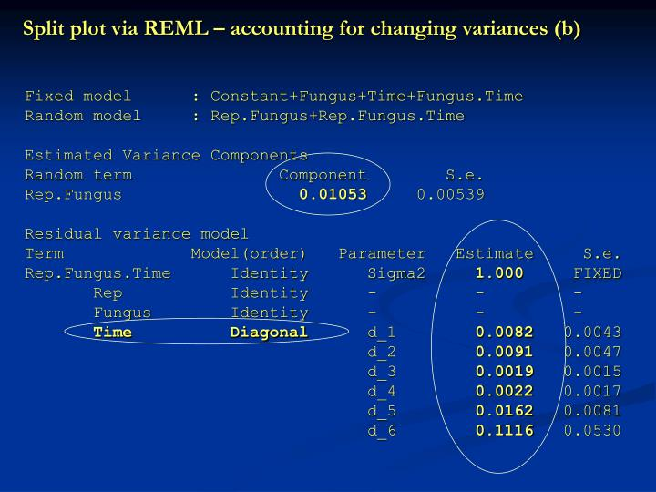 Split plot via REML – accounting for changing variances (b)