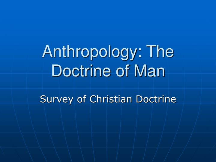 anthropology the doctrine of man n.