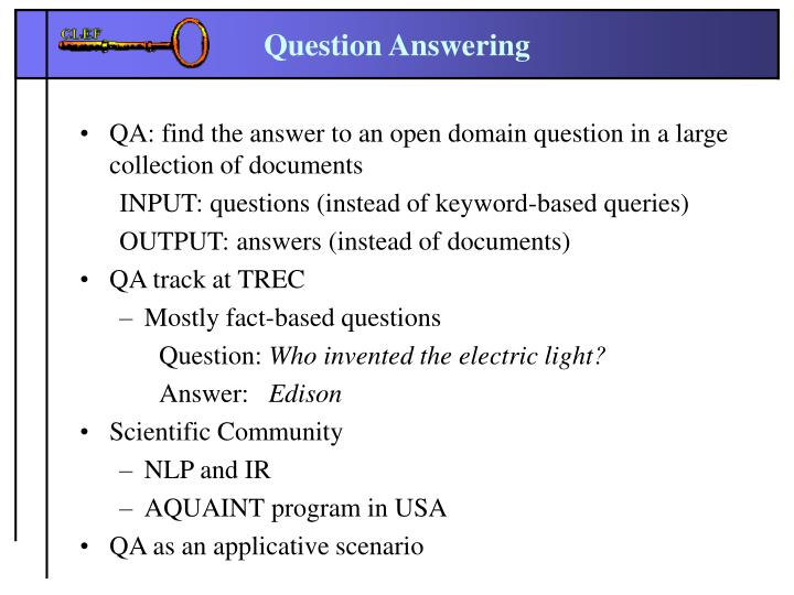 QA: find the answer to an open domain question in a large collection of documents