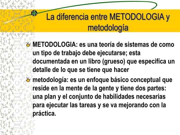 La diferencia entre METODOLOGIA y metodología