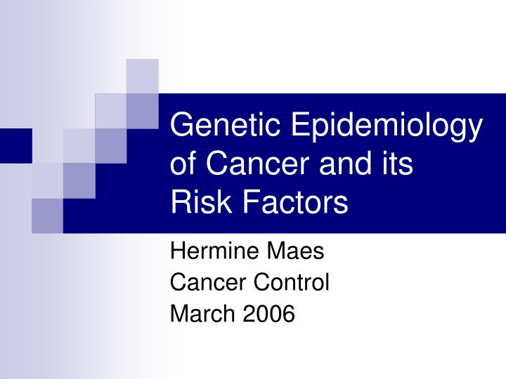 genetic epidemiology of cancer and its risk factors n.