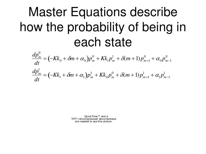 Master Equations describe how the probability of being in each state