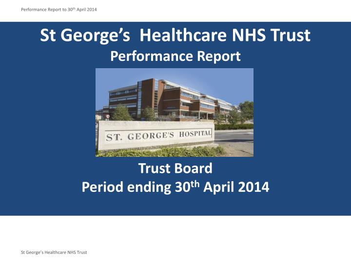 st george s healthcare nhs trust performance report trust board period ending 30 th april 2014 n.