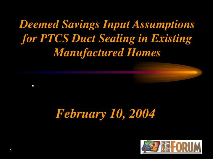 deemed savings input assumptions for ptcs duct sealing in existing manufactured homes n.