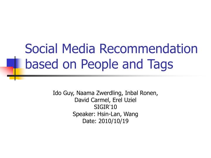 social media recommendation based on people and tags n.
