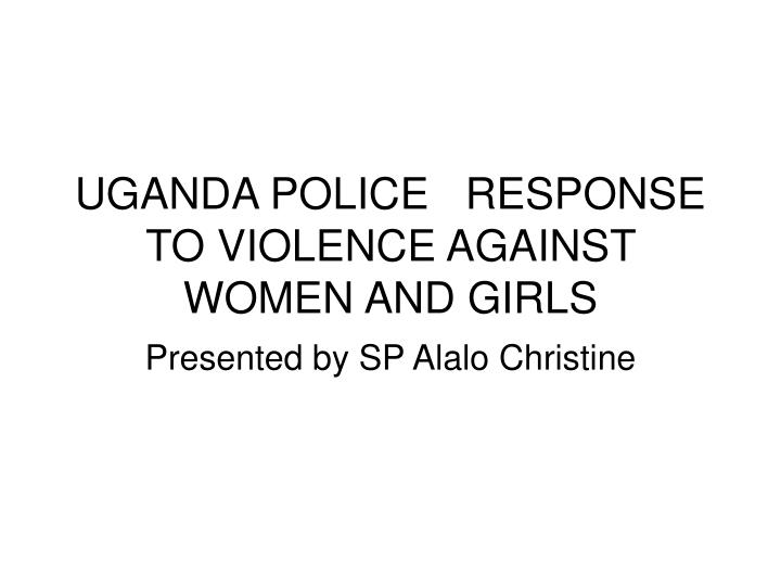 uganda police response to violence against women and girls n.