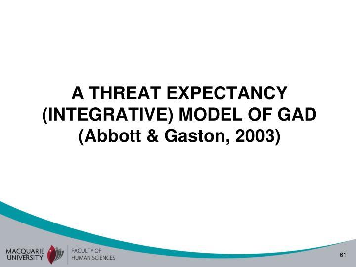 A THREAT EXPECTANCY (INTEGRATIVE) MODEL OF GAD