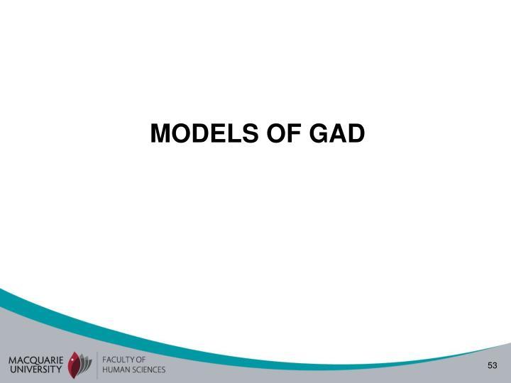 MODELS OF GAD