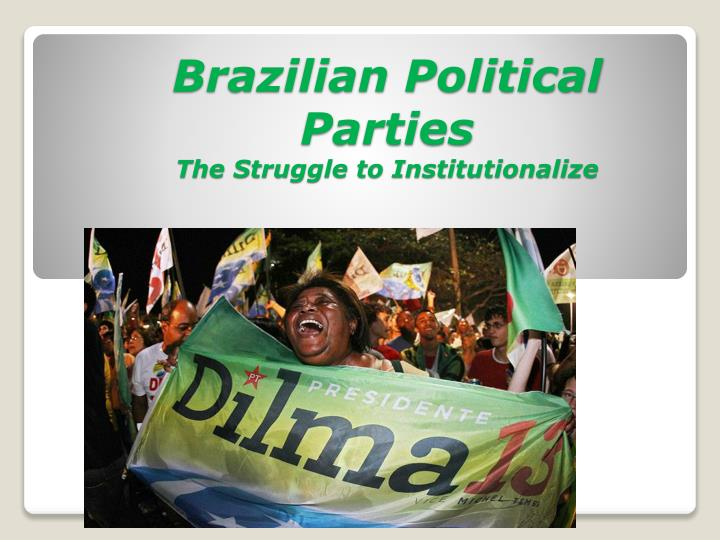 brazilian political parties the struggle to institutionalize n.