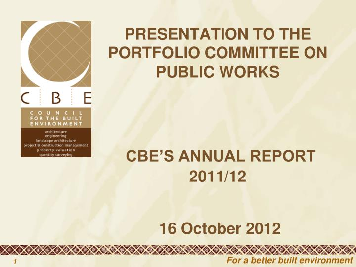 presentation to the portfolio committee on public works cbe s annual report 2011 12 16 october 2012 n.