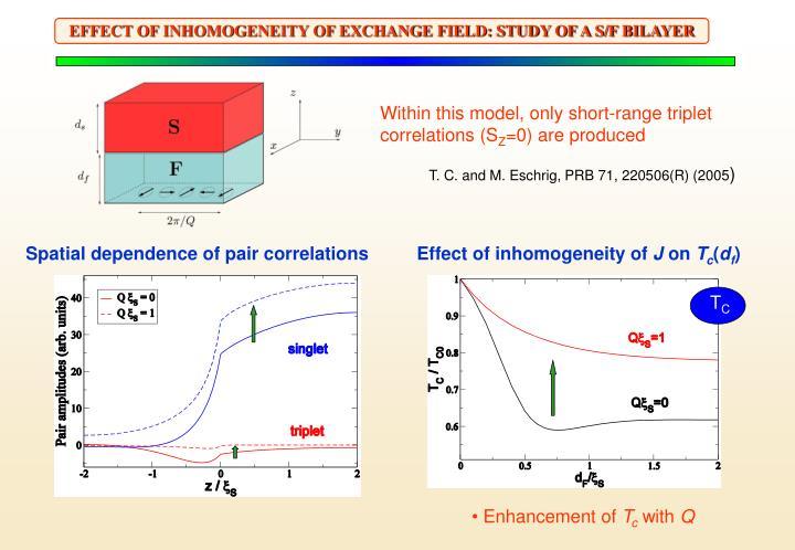 EFFECT OF INHOMOGENEITY OF EXCHANGE FIELD: STUDY OF A S/F BILAYER