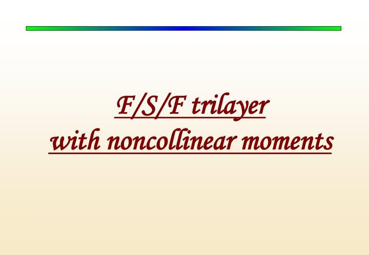 F/S/F trilayer