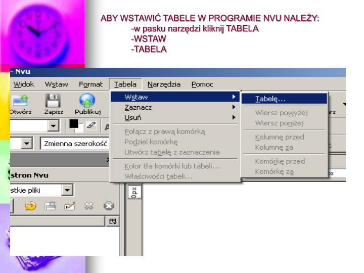 Aby wstawi tabele w programie nvu nale y w pasku narz dzi kliknij tabela wstaw tabela
