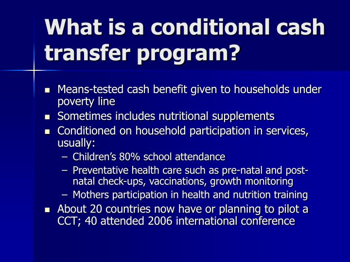 conditional cash transfer The effects of conditional cash transfer programs on poverty reduction, human capital accumulation and wellbeing juan e saavedra may 23, 2016.