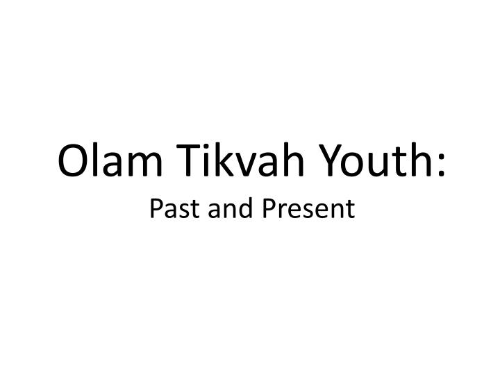 olam tikvah youth past and present n.
