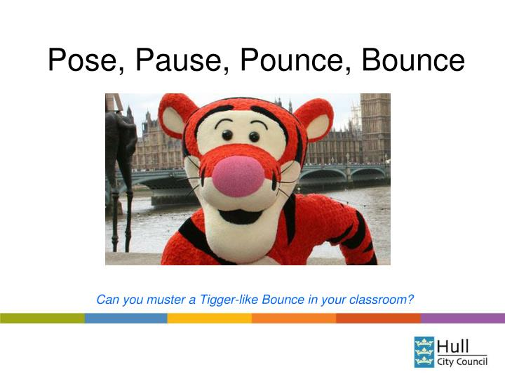 pose pause pounce bounce n.