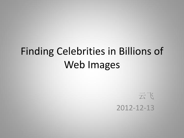 finding celebrities in billions of web images n.