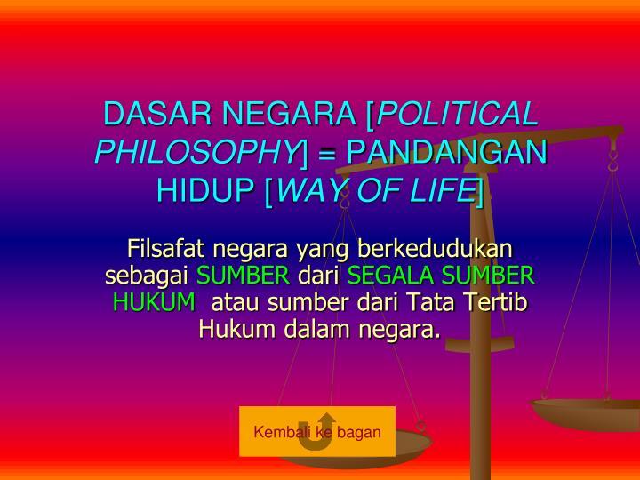 Dasar negara political philosophy pandangan hidup way of life