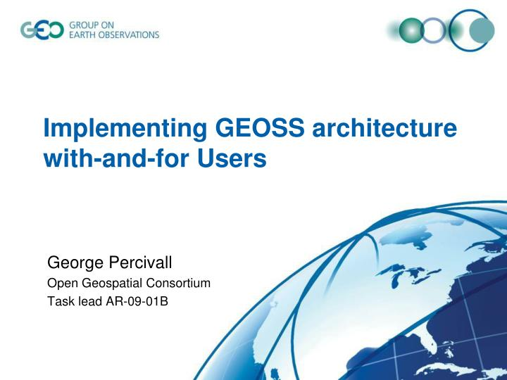 implementing geoss architecture with and for u sers n.