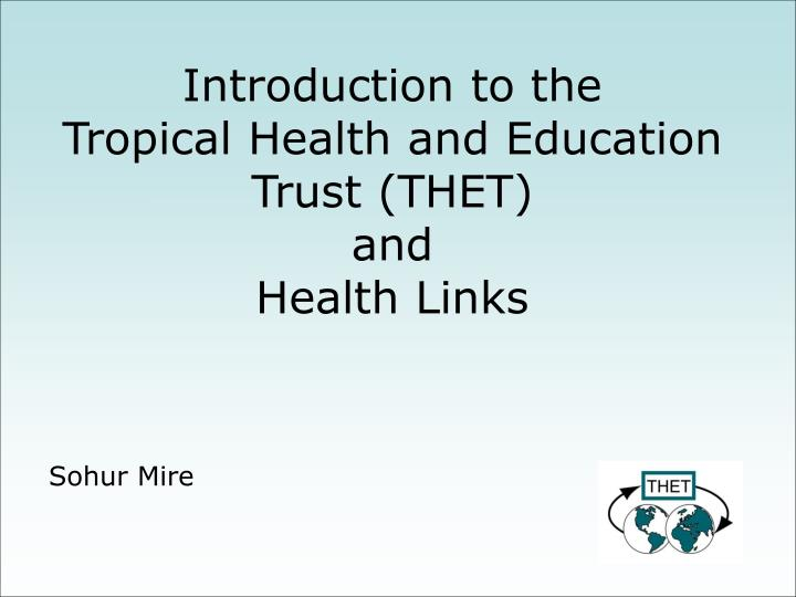 introduction to the tropical health and education trust thet and health links n.