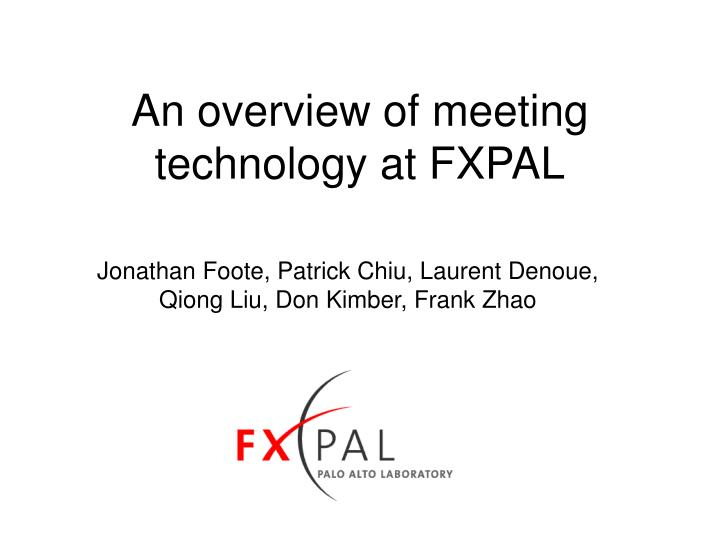 an overview of meeting technology at fxpal n.