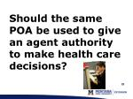 should the same poa be used to give an agent authority to make health care decisions