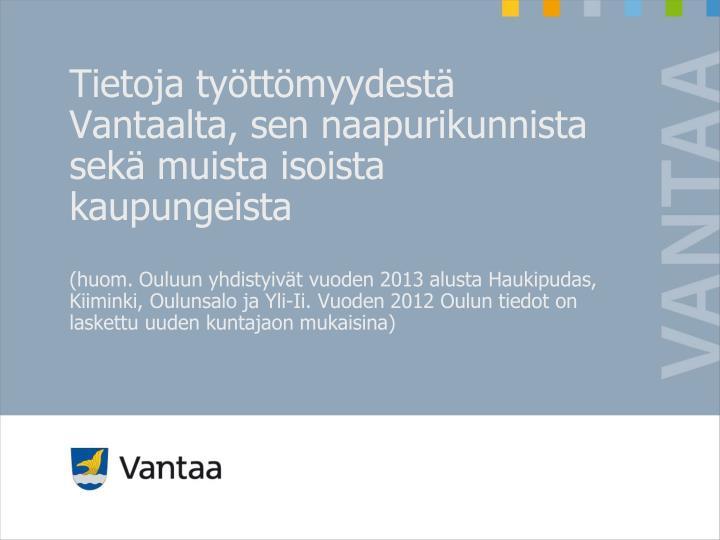 Tietoja työttömyydestä Vantaalta, sen naapurikunnista sekä muista isoista kaupungeista