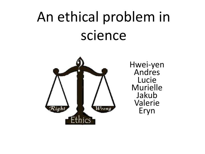 an ethical problem in science n.