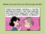 maybe lucy and linus can help you get started