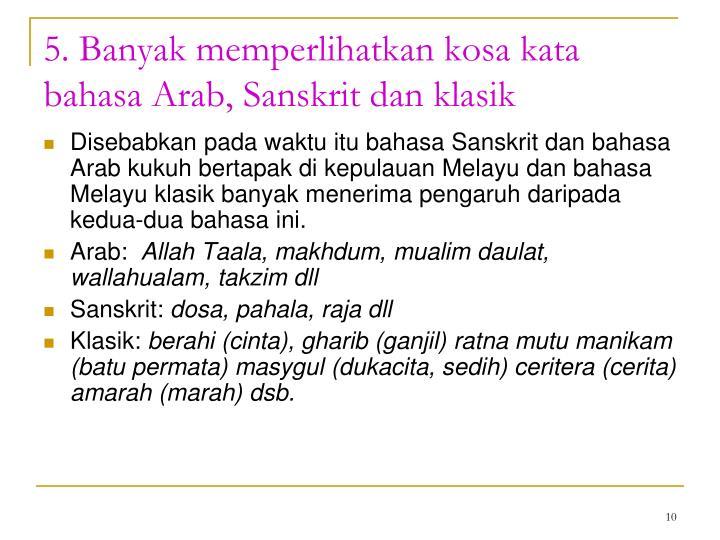 5. Banyak memperlihatkan kosa kata  bahasa Arab, Sanskrit dan klasik