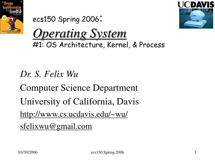 Ecs150 spring 2006 operating system 1 os architecture kernel process