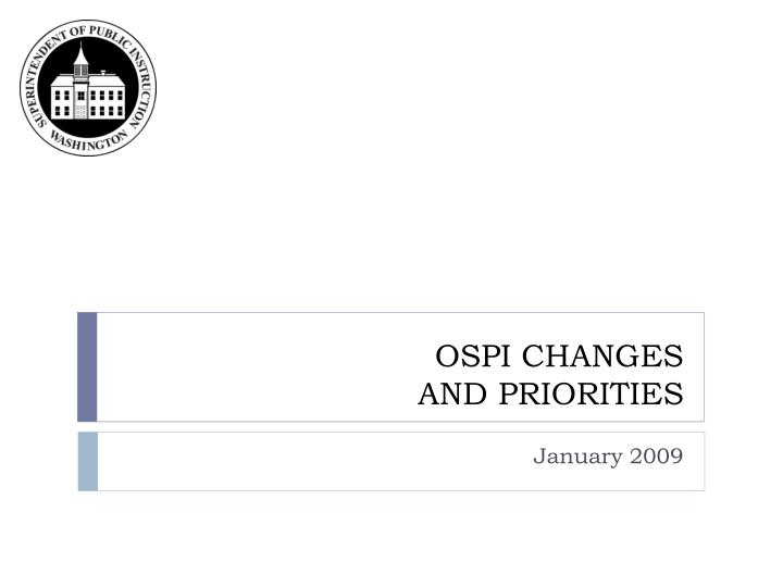 ospi changes and priorities n.