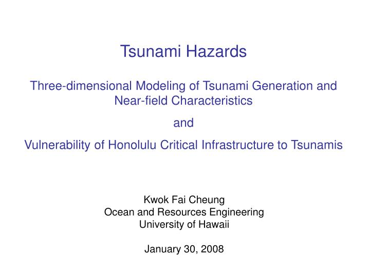 kwok fai cheung ocean and resources engineering university of hawaii january 30 2008 n.